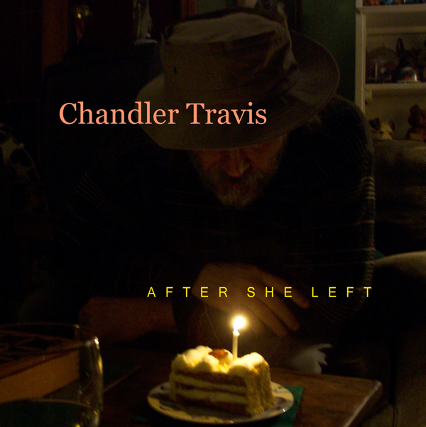 Chandler Travis – After She Left