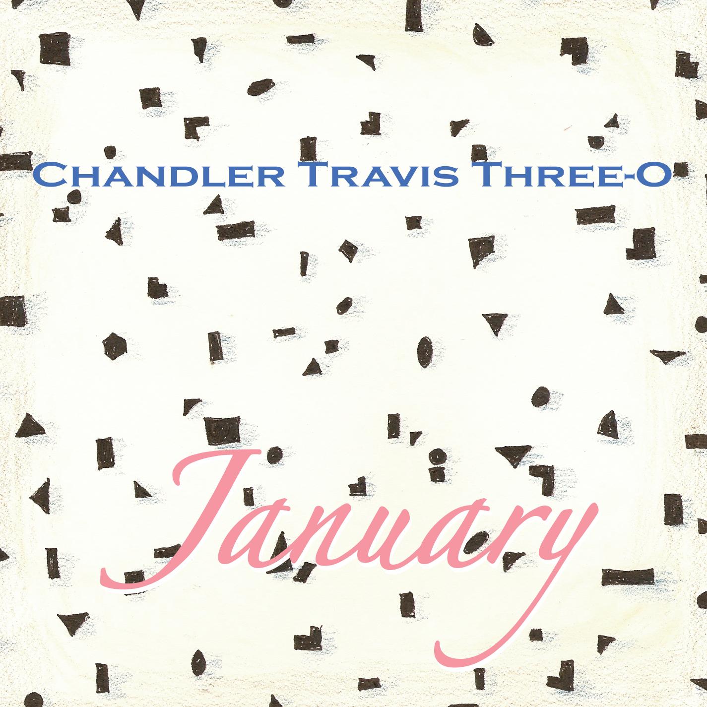 "Chandler Travis Three-O – ""January"""
