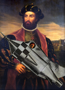 Vasco da Gama invented spaceships way back when. You don't hear that much about him nowadays, but  way back when you did.